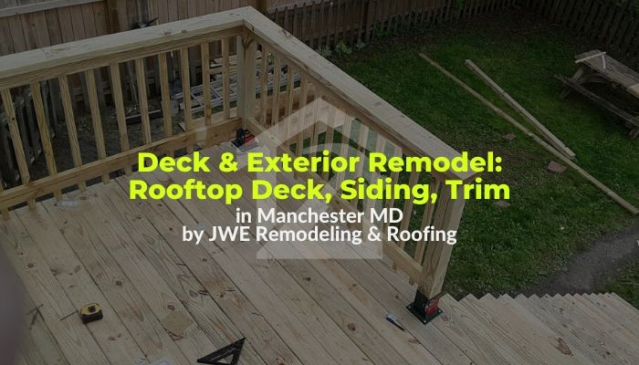 Exterior Remodeling and Rooftop Deck Construction by JWE Remodeling and Roofing in Manchester, MD 21088