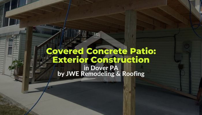 Covered Concrete Patio Construction with Flat Roof in Dover PA 17315 by JWE Remodeling & Roofing