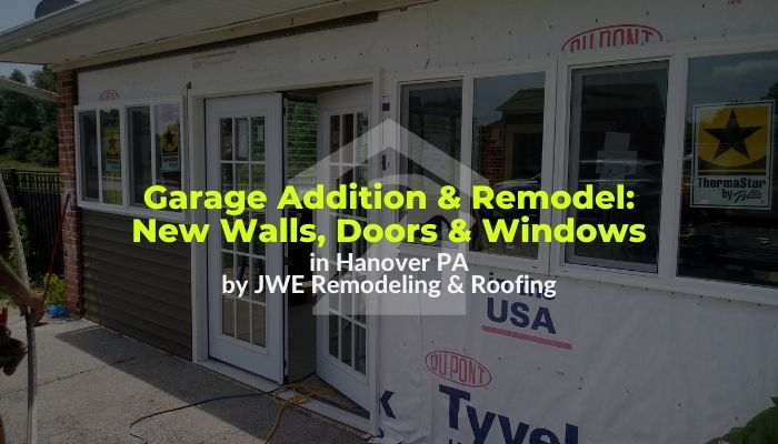 Garage Addition & Remodeling by JWE Remodeling & Roofing Contractors in Hanover PA 17331