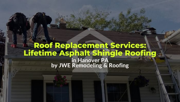 Roof replacements in Hanover PA by JWE Remodeling and Roofing Contractors