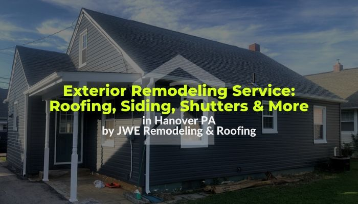 Exterior remodeling: siding, roofing and more in Hanover PA 17331 by JWE Remodeling and Roofing contractors